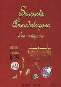 Romain Rouvier - Secrets anecdotiques d'un antiquaire.