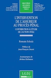 Romain Schulz - L'intervention de l'assureur au procès pénal - Contribution à l'étude de l'action civile.