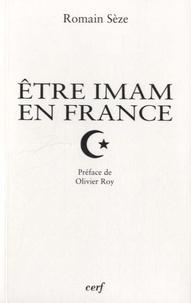 """Romain Sèze - Etre imam en France - Transformations du """"clergé"""" musulman en contexte minoritaire."""