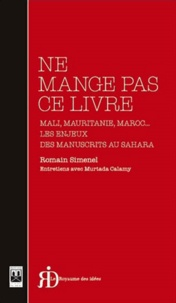 Romain Simenel - Ne mange pas ce livre - Mali, Mauritanie, Maroc... Les enjeux des manuscrits au Sahara.