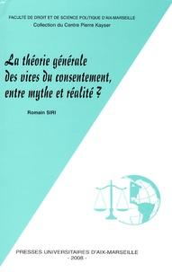 Romain Siri - La théorie générale des vices du consentement, entre mythe et réalité ?.