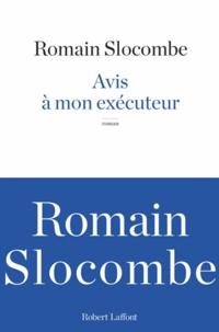 Romain Slocombe - Avis a mon exécuteur.