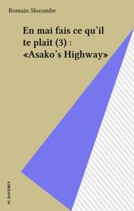 Romain Slocombe - En mai fais ce qu'il te plaît (3) : «Asako's Highway».