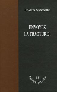 Romain Slocombe - Envoyez la fracture !.