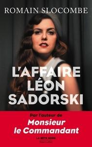 Romain Slocombe - LA BÊTE NOIRE  : L'Affaire Léon Sadorski.