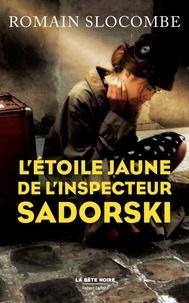 Romain Slocombe - LA BÊTE NOIRE  : L'Étoile jaune de l'inspecteur Sadorski.