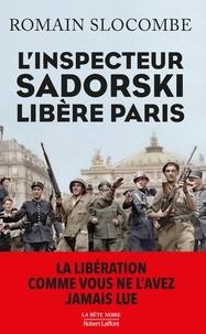Romain Slocombe - La trilogie de la guerre civile  : L'inspecteur Sadorski libère Paris.