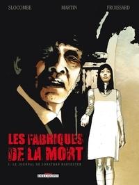 Romain Slocombe et Freddy Martin - Les Fabriques de la mort Tome 1 : Le journal de Jonathan Harvester.
