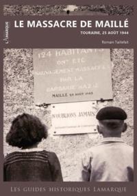 Romain Taillefait - Le massacre de Maille - Touraine, 25 août 1944.