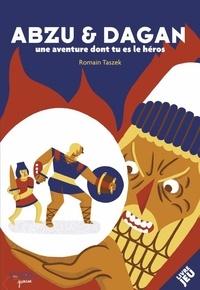 Romain Taszek - Abzu et Dagan - Une aventure dont tu es le héros.