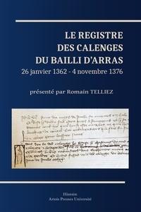 Romain Telliez - Le registre des calenges du bailli d'Arras - 26 janvier 1362-4 novembre 1376.