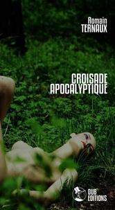 Romain Ternaux - Croisade apocalyptique.