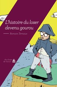 Romain Ternaux - L'histoire du loser devenu gourou.