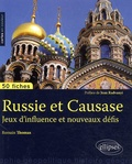 Romain Thomas - Russie et Caucase - Jeux d'influence et nouveaux défis.