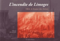Romain Valadour - L'incendie de Limoges - 1864, le brasier des Arènes.