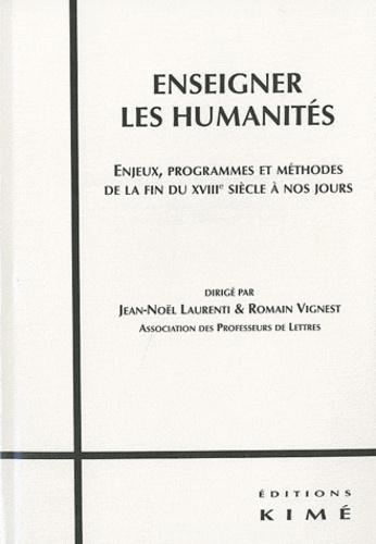 Romain Vignest et Jean-Noël Laurenti - Enseigner les humanités - Enjeux, programmes et méthodes de la fin du XVIIIe siècle à nos jours.