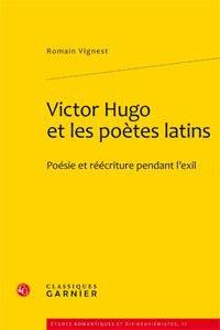 Romain Vignest - Victor Hugo et les poètes latins - Poésie et réécriture pendant l'exil.