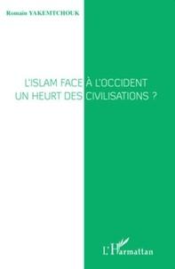 Romain Yakemtchouk - L'islam face à l'occident : un heurt des civilisations ?.