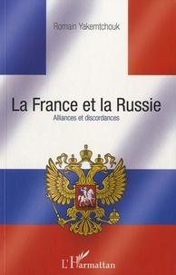 Romain Yakemtchouk - La France et la Russie - Alliances et discordances.