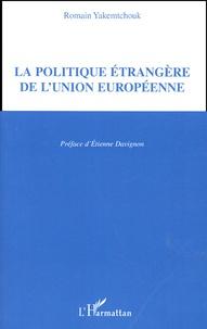 Romain Yakemtchouk - La politique étrangère de l'Union européenne.