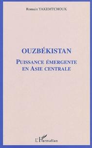 Romain Yakemtchouk - Ouzbékistan - Puissance émergente en Asie centrale.