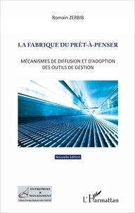 Romain Zerbib - La fabrique du prêt-à-penser - Mécanismes de diffusion et d'adoption des outils de gestion.
