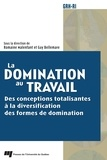 Romaine Malenfant et Guy Bellemare - La domination au travail - Des conceptions totalisantes à la diversification des formes de domination.