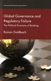 Roman Goldbach - Global Governance and Regulatory Failure - The Political Economy of Banking.