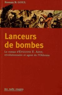 Roman Goul - Lanceurs de bombes - Le roman d'Evno Azef, révolutionnaire et agent de l'Okrana.
