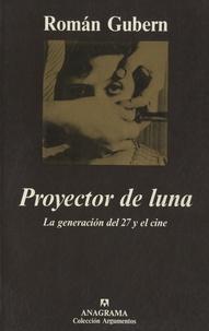 Roman Gubern - Proyector de luna - La generacion del 27 y el cine.