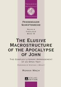 Roman Mach - The Elusive Macrostructure of the Apocalypse of John - The Complex Literary Arrangement of an Open Text.