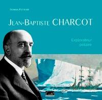 Roman Petroff - Jean-Baptiste Charcot - Explorateur polaire.