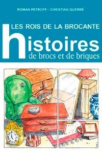 Roman Petroff et Christian Querré - Les rois de la brocante - Histoire de brocs et de briques.