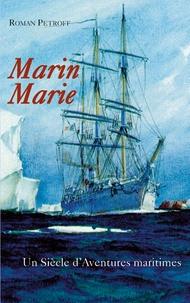 Roman Petroff - Marin Marie - Un siècle d'aventures maritimes (1901-1987).