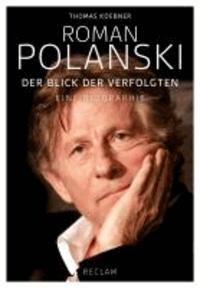 Roman Polanski - Der Blick der Verfolgten. Eine Biographie.