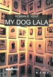 Roman-R Kent et Gustavo Corni - My dog lala - Suivi de Le Ghetto de Lodz-Litzmannstadt de 1940 à 1944.