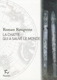 Roman Rouguine - La chatte qui a sauvé le monde.