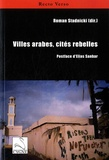 Roman Stadnicki - Villes arabes, cités rebelles.