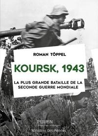 Roman Töppel - Koursk 1943 - La plus grande bataille de la Seconde Guerre mondiale.