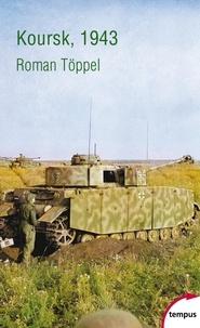 Roman Töppel - Koursk, 1943 - La plus grande bataille de la Seconde Guerre mondiale.
