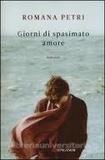 Romana Petri - Giorni di spasimato amore.