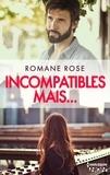 Romane Rose - Incompatibles mais... - Une romance actuelle.