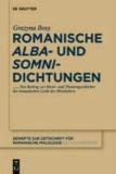 Romanische 'alba'- und 'somni'-Dichtungen - Reflexionen zur mittelalterlichen Ästhetik der variatio. Ein Beitrag zur Motiv- und Themengeschichte.