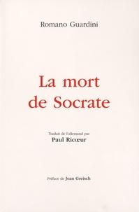 Romano Guardini - La mort de Socrate - Interprétation des dialogues philosophiques Euthyphron, Apologie, Criton, Phédon.