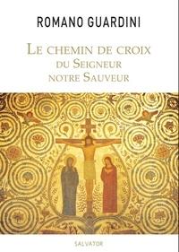 Romano Guardini - Le chemin de croix du Seigneur notre Sauveur.