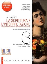 Romano Luperini et Pietro Cataldi - Il nuovo. La scrittura e l'interpretazione - Tome 3 : Dal Manierismo all'Arcadia (dal 1545 al 1748).