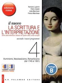 Romano Luperini et Pietro Cataldi - Il nuovo. La scrittura e l'interpretazione - Tome 4 : Illuminismo, Neoclassicismo, Romantismo (dal 1748 al 1861).