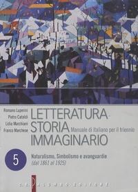 Romano Luperini et Pietro Cataldi - Letteratura Storia Immaginario - Tome 5, Naturalismo, Simbolismo e avanguardie (Dal 1861 al 1925).