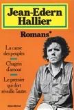 Jean-Edern Hallier - Romans - La Cause des peuples ; Chagrin d amour ; Le premier qui dort réveille l autre.