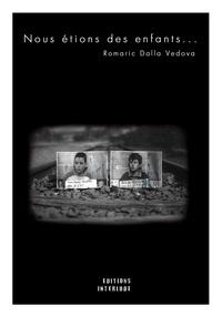 Romaric Dalla Vedova - Nous étions des enfants.